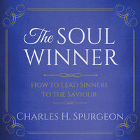 The Soul Winner: How to Lead Sinners to the Saviour - Charles H. Spurgeon