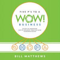 Five P's To A Wow! Business - Bill Matthews
