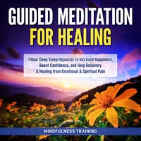 Guided Meditation for Healing: 1 Hour Deep Sleep Hypnosis to Increase Happiness, Boost Confidence, and Help Recovery & Healing from Emotional & Spiritual Pain (New Age Affirmations, Third Eye Awakening, Astral Projection Meditation Series) - Mindfulness Training