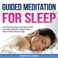 Guided Meditation for Sleep: 1 Hour Deep Sleep Hypnosis with Music for Daily Stress Relief, Relaxation, to Reduce Anxiety, and Get A Better Sleep Every Night (Deep Sleep Hypnosis & Relaxation Series) - Mindfulness Training