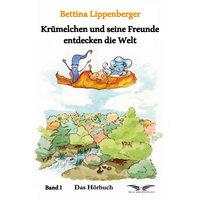 Krümelchen und seine Freunde entdecken die Welt - Band 1 - Bettina Lippenberger