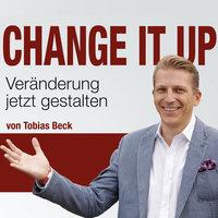 Change It Up: Veränderungen jetzt gestalten - Tobias Beck