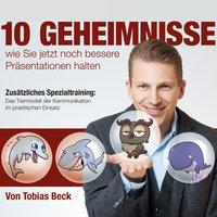 10 Geheimnisse wie Sie jetzt noch bessere Präsentationen halten - Tobias Beck