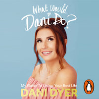 What Would Dani Do? – My guide to living your best life - Dani Dyer