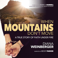 When Mountains Don't Move: A True Story of Faith Under Fire - Diana Weinberger