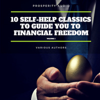 10 Self-Help Classics to Guide You to Financial Freedom Vol: 1 - James Allen, Napoleon Hill, Wallace D. Wattles, Benjamin Franklin, Khalil Gibran, Lao Tzu, Sun Tzu, P.T. Barnum, Henry Harrison Brown