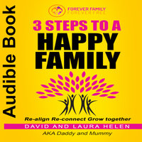 3 Steps to a Happy Family - Laura Helen,David Helen