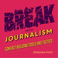Break into Journalism: Contact-building tools and tactics - Johannes Koch