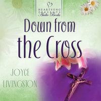 Down from the Cross - Joyce Livingston