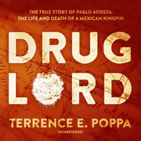 Drug Lord: The True Story of Pablo Acosta; The Life and Death of a Mexican Kingpin - Terrence E. Poppa