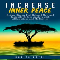 Increase Inner Peace: Reduce Stress, Feel Relaxed Now and Instantly Reduce Anxiety with Affirmations and Meditation - Harita Patel