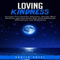 Loving Kindness: Increase Your Positive Emotions, Become More Resilient and  Feel Great Now with Subliminal Affirmations and Meditation