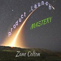 Product Launch Mastery - Zane Colton