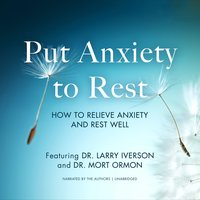 Put Anxiety to Rest: How to Relieve Anxiety and Rest well - Larry Iverson,Dr. Mort Ormon
