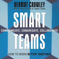 Smart Teams: How to Work Better Together - Dermot Crowley