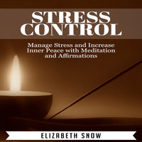 Stress Control: Manage Stress and Increase Inner Peace with Meditation and Affirmations - Elizabeth Snow
