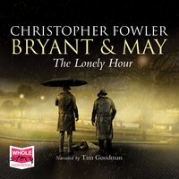 The Lonely Hour: Bryant & May, Book 16 - Christopher Fowler