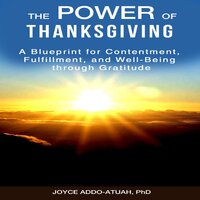 The Power of Thanksgiving: A Blueprint for Contentment, Fulfillment, and Well-Being through Gratitude - Dr. Joyce Addo-Atuah