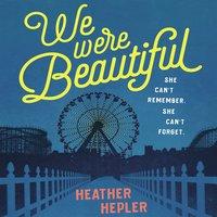 We Were Beautiful - Heather Hepler