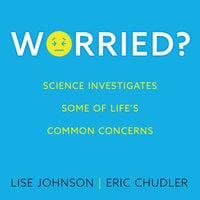 Worried? – Science investigates some of life's common concerns - Eric Chudler,Lise Johnson