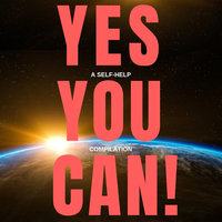 Yes You Can! - 10 Classic Self-Help Books That Will Guide You and Change Your Life - James Allen, Napoleon Hill, Wallace D. Wattles, Benjamin Franklin, Khalil Gibran, P.T. Barnum, Orison Swett Marden, Henry Harrison Brown