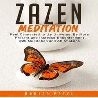 Zazen Meditation: Feel Connected to the Universe, Be More Present and Increase Enlightenment with Meditation and Affirmations - Harita Patel