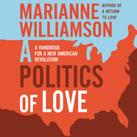 A Politics of Love: A Handbook for a New American Revolution - Marianne Williamson