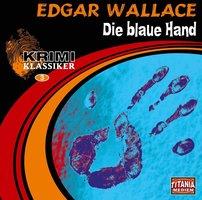 Krimi Klassiker - Folge 3: Die blaue Hand - Edgar Wallace