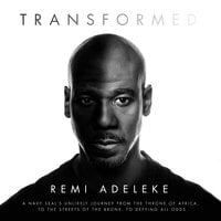 Transformed: A Navy SEAL's Unlikely Journey from the Throne of Africa, to the Streets of the Bronx, to Defying All Odds - Remi Adeleke
