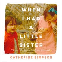 When I Had a Little Sister: The Story of a Farming Family Who Never Spoke - Catherine Simpson