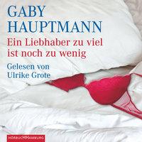 Ein Liebhaber zuviel ist noch zu wenig - Gaby Hauptmann