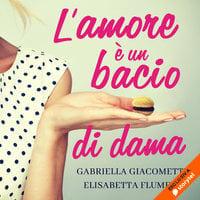 L'amore è un bacio di dama - Elisabetta Flumeri, Gabriella Giacometti