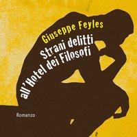 Strani delitti all'hotel dei filosofi - Giuseppe Feyles