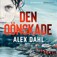 Den oönskade - Alex Dahl