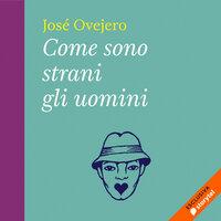 Come sono strani gli uomini - José Ovejero