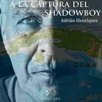 A la captura del Shadowboy - dramatizado - Adrían Henríquez
