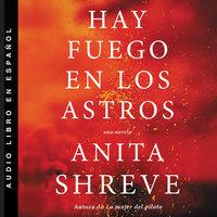 Hay fuego en los astros - Anita Shreve