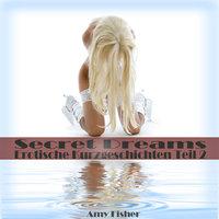 Secret Dreams: Erotische Kurzgeschichten - Teil 2 - Amy Fisher