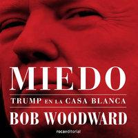 Miedo. Trump en la Casa Blanca - Bob Woodward