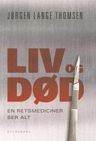 Liv og død - en retsmediciner ser alt - Jørgen Lange Thomsen