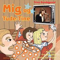 Mig og Tude-Tine - historier fra dengang alting var brunt - Trine Bundsgaard