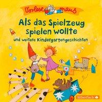 Als das Spielzeug spielen wollte und weitere Kindergartengeschichten - Luise Holthausen