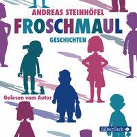 Froschmaul-Geschichten - Andreas Steinhöfel