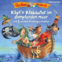 Käpt'n Klabauter im dampfenden Meer und 5 weitere Piratengeschichten - Tobias Bungter