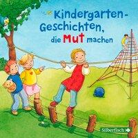 Kindergarten-Geschichten, die Mut machen - Anna Wagenhoff