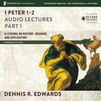 1 Peter 1-2: Audio Lectures - Dennis R. Edwards