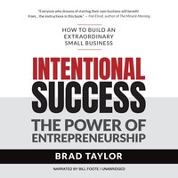 Intentional Success: The Power of Entrepreneurship–How to Build an Extraordinary Small Business - Brad Taylor
