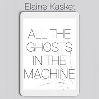All the Ghosts in the Machine - Elaine Kasket