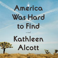 America Was Hard to Find - Kathleen Alcott