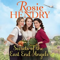 Secrets of the East End Angels - Rosie Hendry